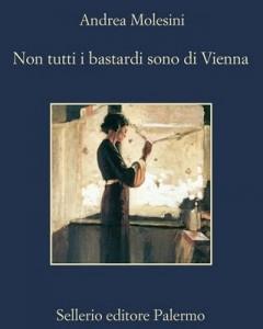 Non tutti i bastardi sono di Vienna di Andrea Molesini, Sellerio